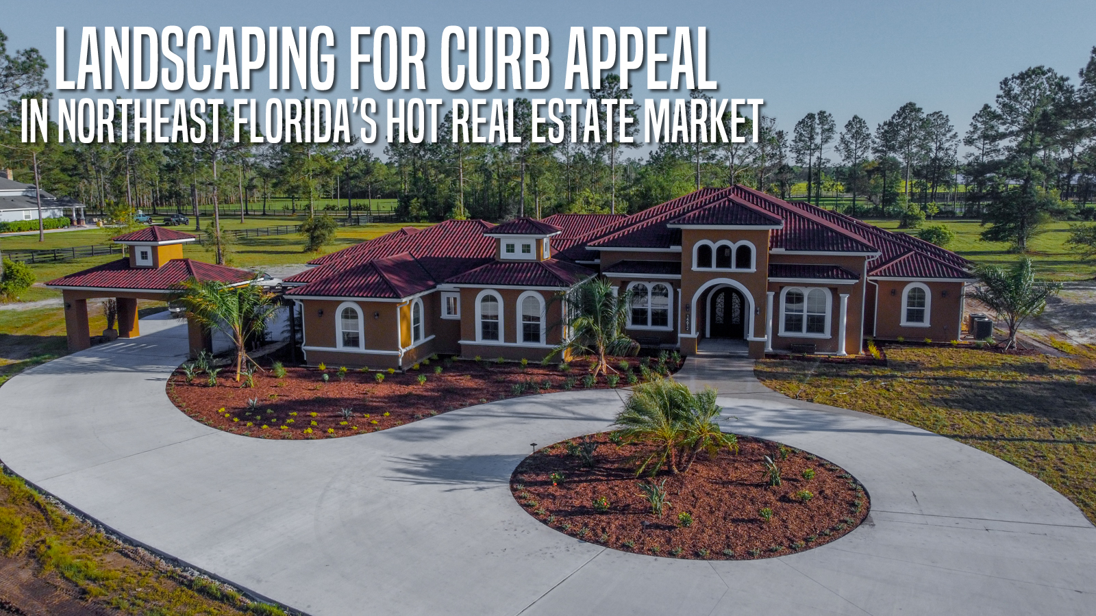 Landscaping for Curb Appeal in Northeast Florida's Hot Real Estate Market